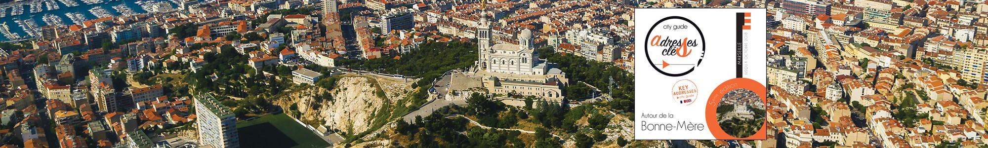 Les Adresses Clés de Marseille autour de la Bonne Mère